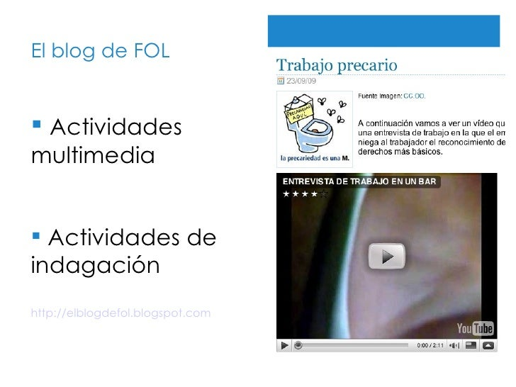 El blog de FOL http://elblogdefol.blogspot.com <ul><li>Actividades multimedia </li></ul><ul><li>Actividades de indagación ...