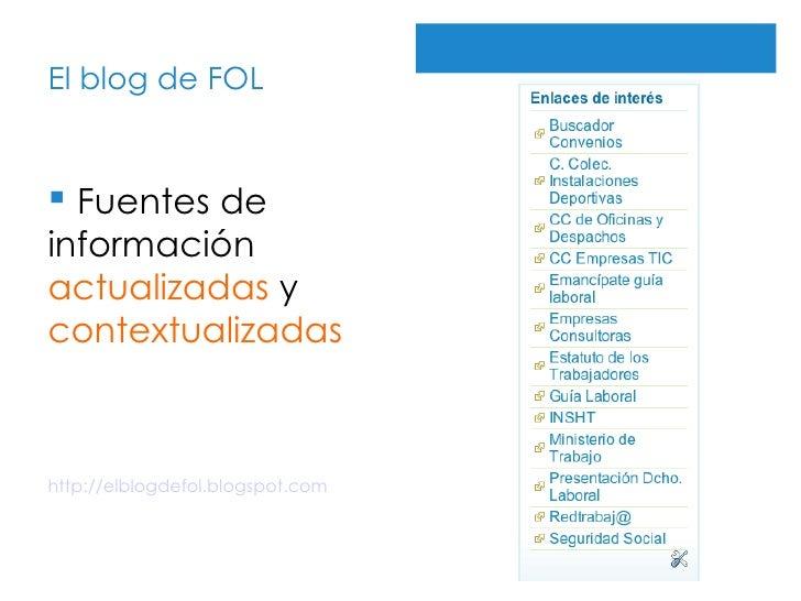 El blog de FOL http://elblogdefol.blogspot.com <ul><li>Fuentes de información  actualizadas  y  contextualizadas </li></ul>