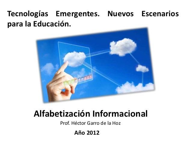 Tecnologías Emergentes. Nuevos Escenariospara la Educación.      Alfabetización Informacional            Prof. Héctor Garr...