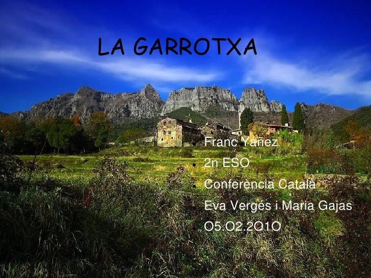 LA GARROTXA             Franc Yáñez          2n ESO          Conferència Català          Eva Vergés i Maria Gajas     ...