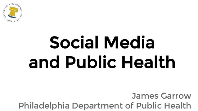 Social Media and Public Health James Garrow Philadelphia Department of Public Health