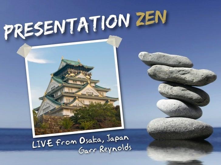 sent atio n zen Pre          In Sy dney             Osaka, Japan   LIVE from             Garr Reynolds