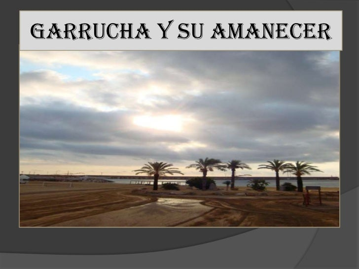 GARRUCHA Y SU AMANECER <br />