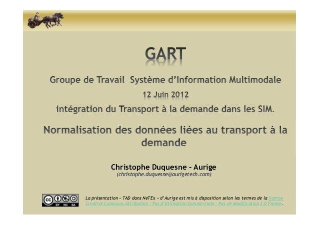 Christophe Duquesne – Aurige               (christophe.duquesne@aurigetech.com)La présentation « TAD dans NeTEx » d'Aurige...