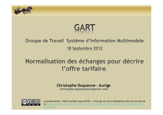 Christophe Duquesne – Aurige               (christophe.duquesne@aurigetech.com)La présentation « Offre tarifaire dans NeTE...