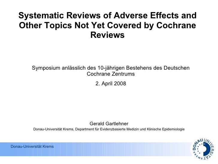 Systematic Reviews of Adverse Effects and Other Topics Not Yet Covered by Cochrane Reviews Gerald Gartlehner Donau-Univers...