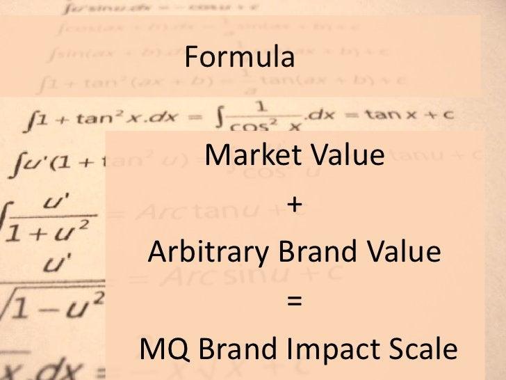 Formula      Market Value           + Arbitrary Brand Value           = MQ Brand Impact Scale