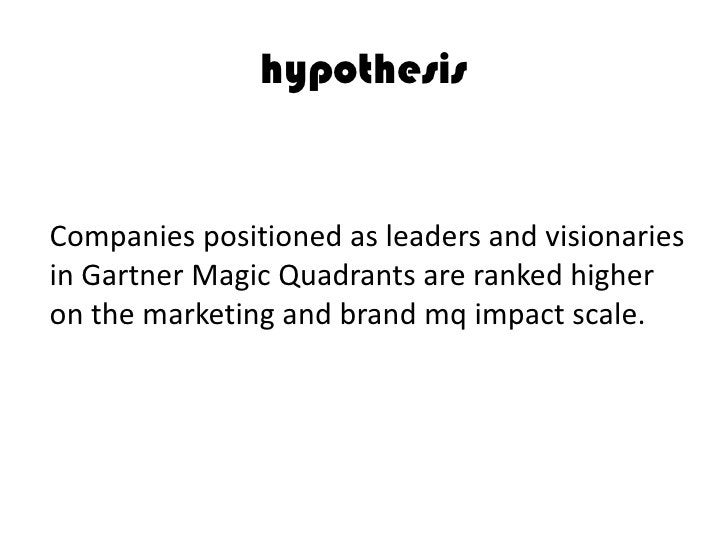 hypothesis   Companies positioned as leaders and visionaries in Gartner Magic Quadrants are ranked higher on the marketing...