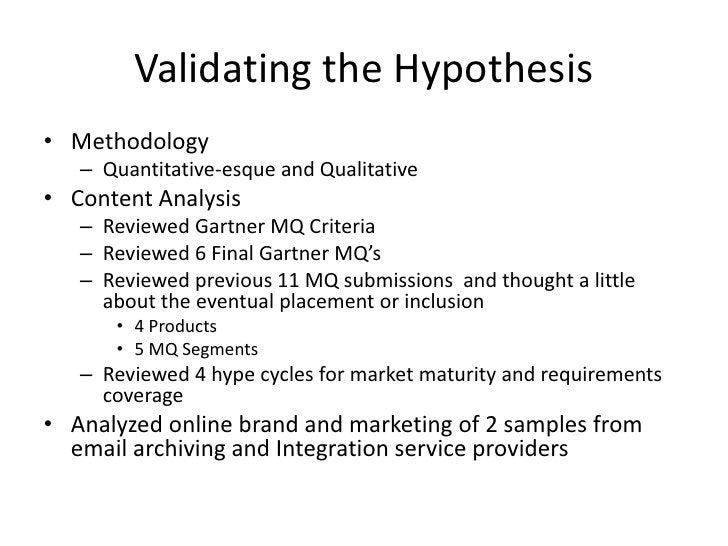 Validating the Hypothesis • Methodology    – Quantitative-esque and Qualitative • Content Analysis    – Reviewed Gartner M...