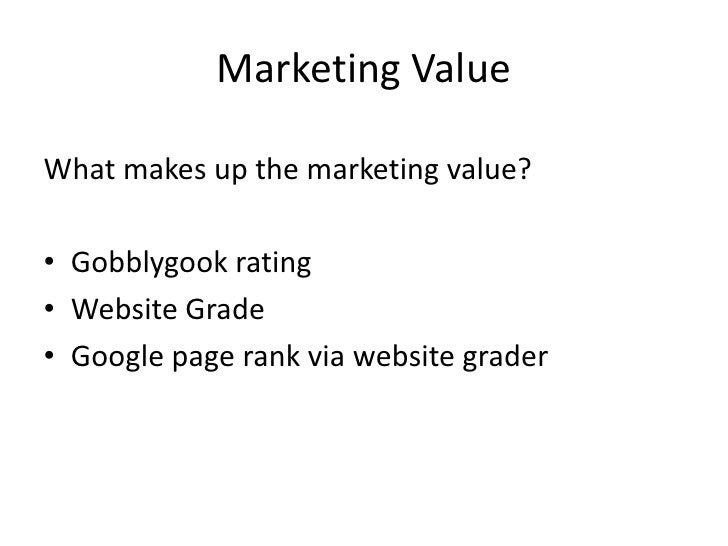 Marketing Value  What makes up the marketing value?  • Gobblygook rating • Website Grade • Google page rank via website gr...