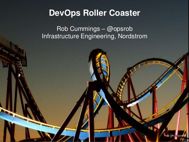 DevOps Roller Coaster Rob Cummings – @opsrob Infrastructure Engineering, Nordstrom https://flic.kr/p/mnbf5