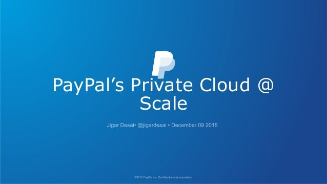 PayPal's Private Cloud @ Scale