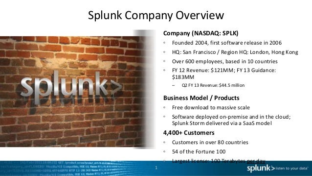 Splunk Company Overview               Company (NASDAQ: SPLK)                 Founded 2004, first software release in 2006 ...