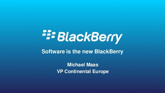 © 2016 BlackBerry. All Rights Reserved. 1 1 Software is the new BlackBerry Michael Maas VP Continental Europe