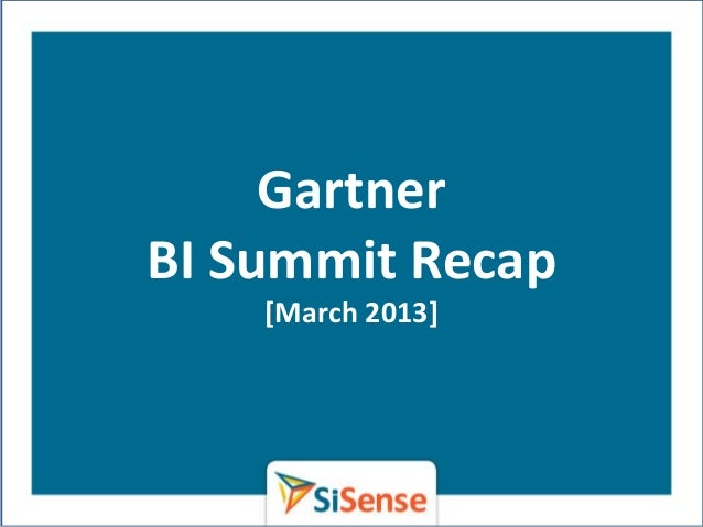 GartnerBI Summit Recap    [March 2013]    WWW.SISENSE.COM