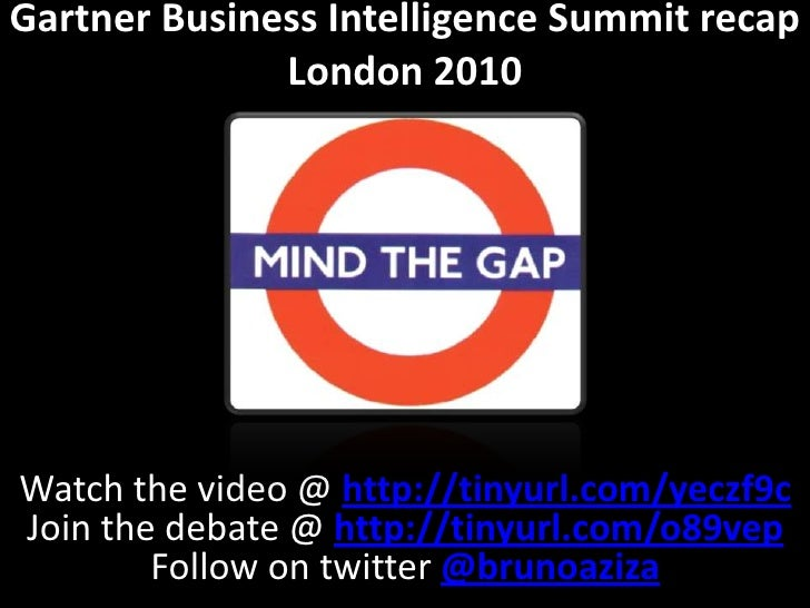 Gartner Business Intelligence Summit recap London 2010<br />Watch the video @ http://tinyurl.com/yeczf9c<br />Join the deb...
