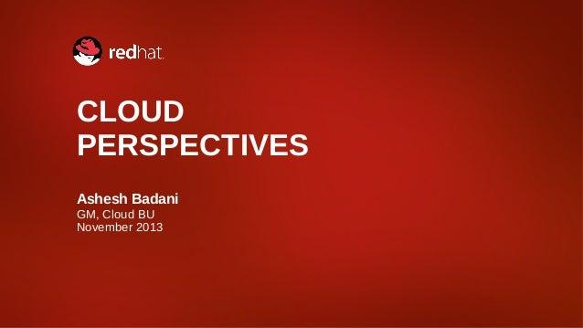 CLOUD PERSPECTIVES Ashesh Badani GM, Cloud BU November 2013