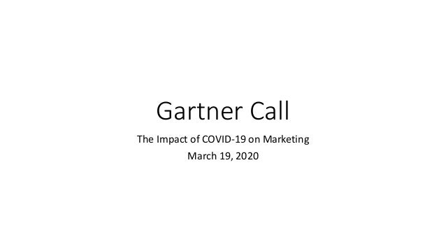 Gartner Call The Impact of COVID-19 on Marketing March 19, 2020