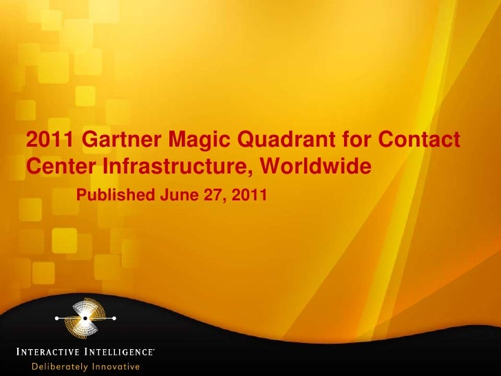 2011 Gartner Magic Quadrant for ContactCenter Infrastructure, Worldwide    Published June 27, 2011