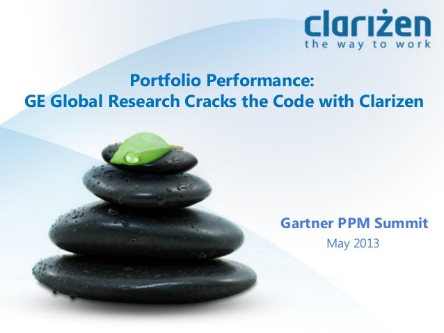 May 2013Gartner PPM SummitPortfolio Performance:GE Global Research Cracks the Code with Clarizen