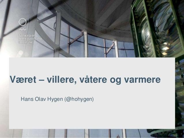 Været – villere, våtere og varmere Hans Olav Hygen (@hohygen)