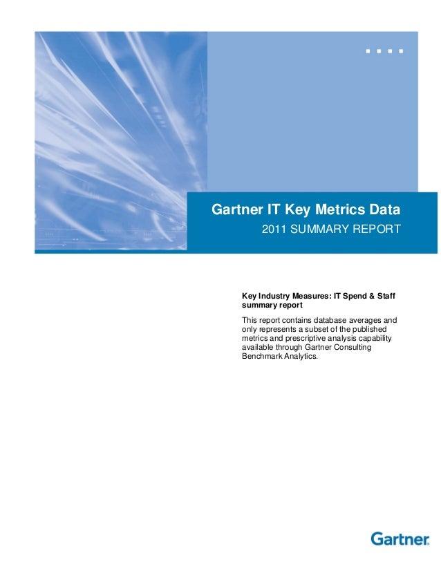 Gartner IT Key Metrics Data2011 SUMMARY REPORTKey Industry Measures: IT Spend & Staffsummary reportThis report contains da...