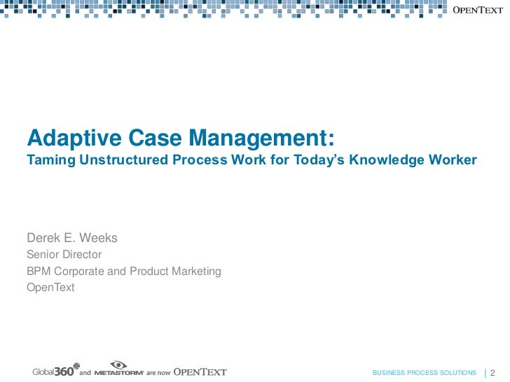Adaptive Case Management: Taming Unstructured Process Work for Today's Knowledge Worker Slide 2