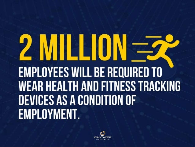 2 Million employees will be required to wear health and fitness tracking devices as a condition of employement.