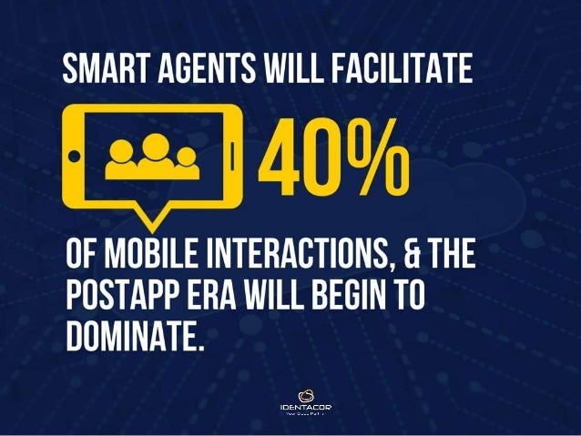 Smart agents will facilitate 40% of mobile interactions, and the post-app era will begin to dominate.