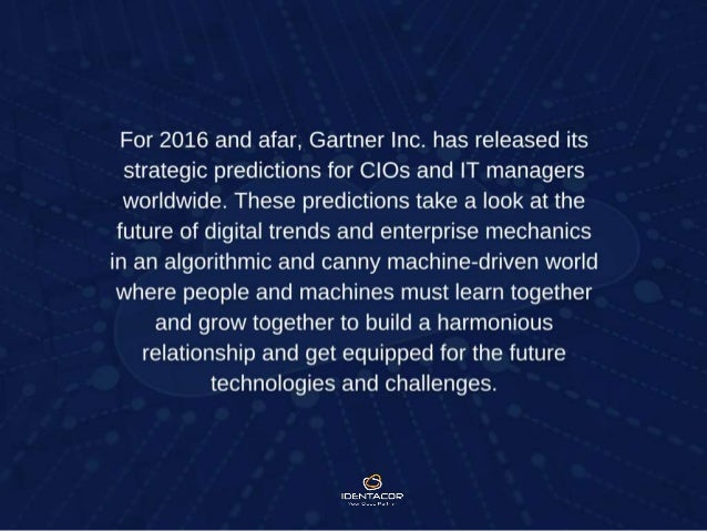 For 2016 and afar, Gartner Inc. has released its strategic predictions for CIOs and IT managers worldwide. These predictio...