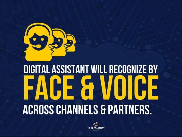 Digital assistant will recognize by face and voice across channels and partners.