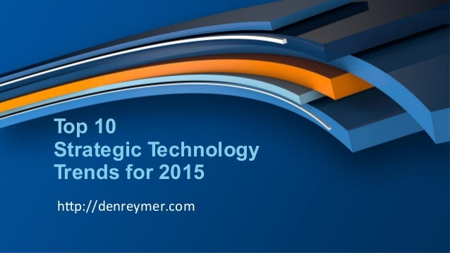 "Top 10 Strategic Technology Trends for 2015 h""p://denreymer.com"