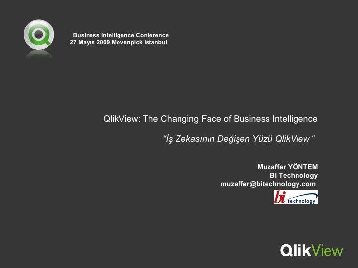 "QlikView: The Changing Face of Business Intelligence ""İş Zekasının Değişen Yüzü QlikView  ""  Muzaffer YÖNTEM BI Technology..."