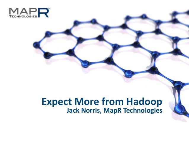 1©MapR Technologies Expect More from Hadoop Jack Norris, MapR Technologies