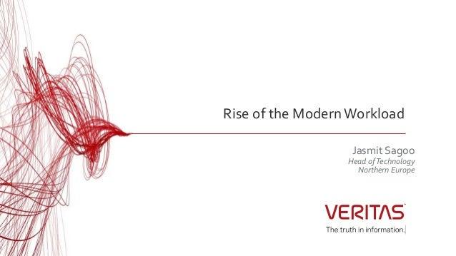 Rise of the ModernWorkload Jasmit Sagoo Head ofTechnology Northern Europe
