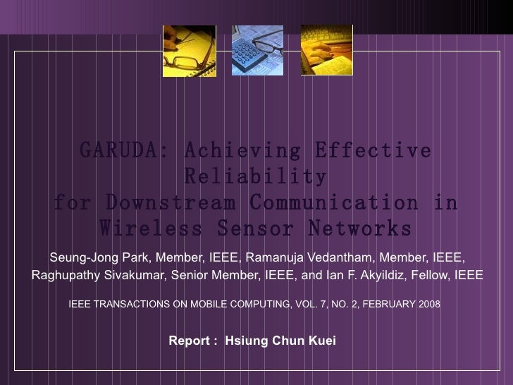 GARUDA: Achieving Effective Reliability for Downstream Communication in Wireless Sensor Networks Seung-Jong Park, Member, ...