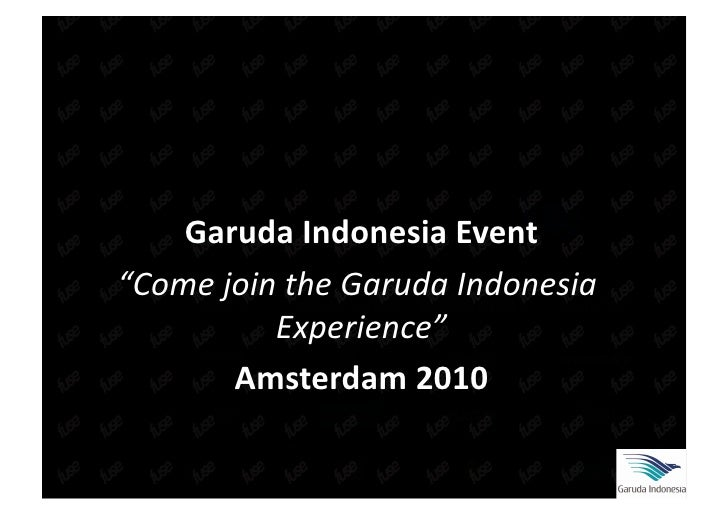 "GarudaIndonesiaEvent ""ComejointheGarudaIndonesia           Experience""                             Amsterdam2010..."
