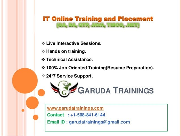 IT Online Training and Placement (QA, BA, QTP, JAVA, TIBCO, .NET)   Live Interactive Sessions.  Hands on training.  Tec...