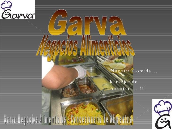 Garva Nuestra Comida… …  lo mejor de  nosotros… !!! Garva Negocios Alimenticios – Concesionario de Alimentos Negocios Alim...