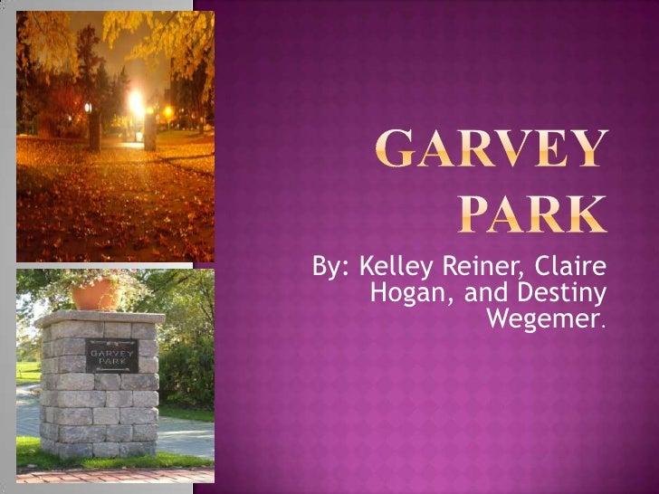 Garvey Park<br />By: Kelley Reiner, Claire Hogan, and Destiny Wegemer.<br />