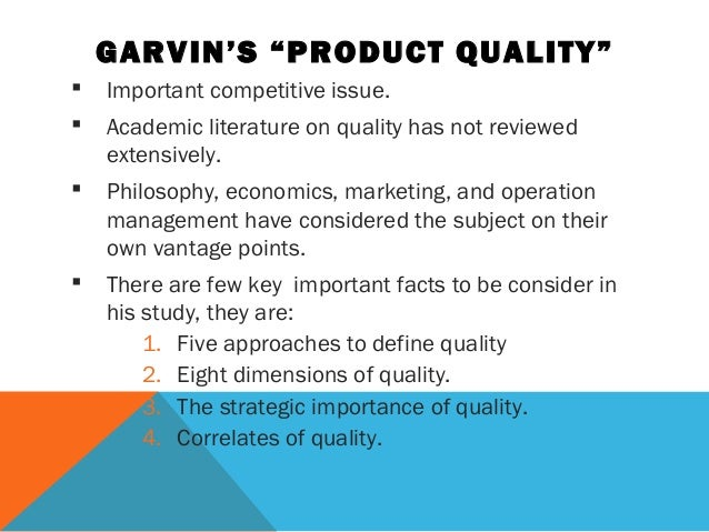 garvin dimensions of quality The quality dimensions of a product are identified by garvin (1984) he  distinguishes the next eight dimensions performance of a product - the.