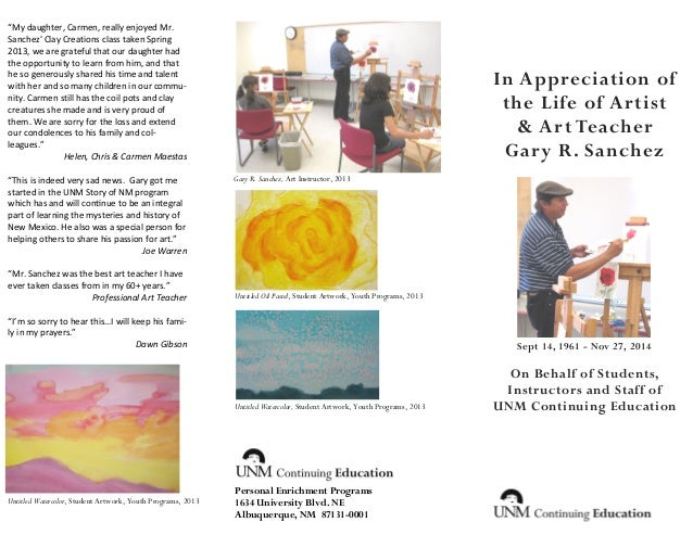 In Appreciation of the Life of Artist & Art Teacher Gary R. Sanchez  On Behalf of Students, Instructors and Staff of UNM C...