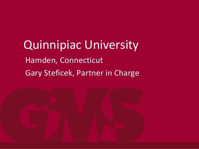 Quinnipiac University Hamden, Connecticut Gary Steficek, Partner in Charge