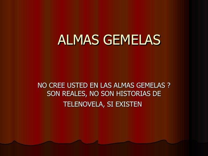 ALMAS GEMELAS NO CREE USTED EN LAS ALMAS GEMELAS ? SON REALES, NO SON HISTORIAS DE TELENOVELA, SI EXISTEN