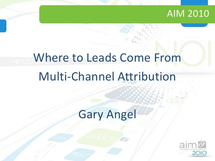 AIM 2010<br />Where to Leads Come From<br />Multi-Channel Attribution<br />Gary Angel<br />