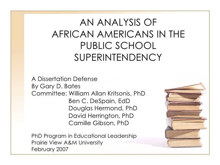 AN ANALYSIS OF AFRICAN AMERICANS IN THE PUBLIC SCHOOL SUPERINTENDENCY A Dissertation Defense By Gary D. Bates  Committee: ...
