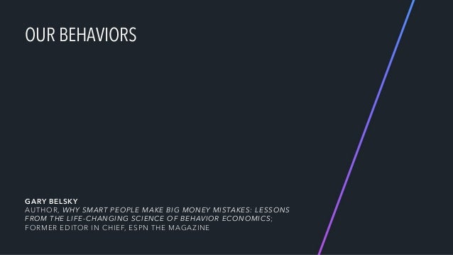 OUR BEHAVIORS GARY BELSKY AUTHOR, WHY SMART PEOPLE MAKE BIG MONEY MISTAKES: LESSONS FROM THE LIFE-CHANGING SCIENCE OF BEH...