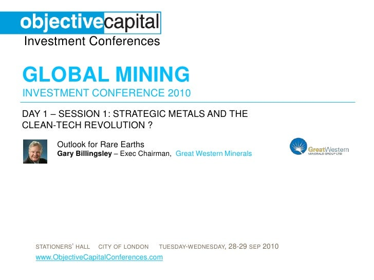 day 1 – Session 1: Strategic metals and the clean-tech revolution ? <br />Outlook for Rare EarthsGary Billingsley – Exec C...