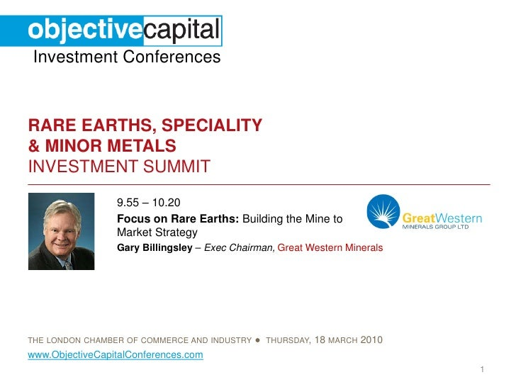 Investment Conferences   RARE EARTHS, SPECIALITY & MINOR METALS INVESTMENT SUMMIT                  9.55 – 10.20           ...