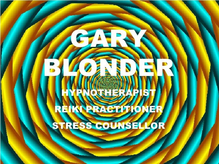 GARY BLONDER HYPNOTHERAPIST REIKI PRACTITIONER STRESS COUNSELLOR